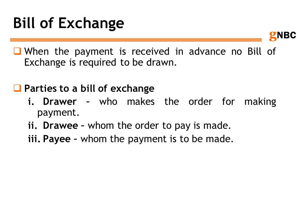 Bill of Exchange When the payment is received in advance no Bill of Exchange is required to be drawn.