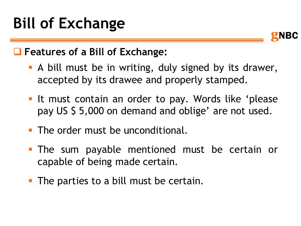 Bill of Exchange Features of a Bill of Exchange: