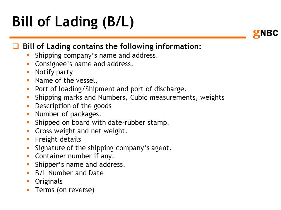 Bill of Lading (B/L) Bill of Lading contains the following information: Shipping company's name and address.