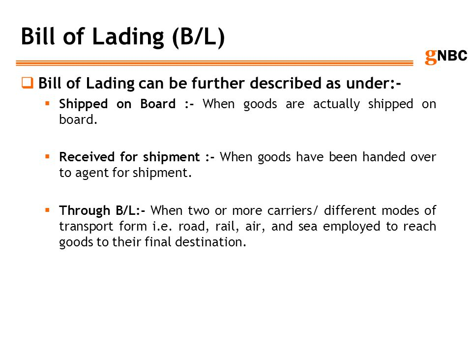 Bill of Lading (B/L) Bill of Lading can be further described as under:- Shipped on Board :- When goods are actually shipped on board.