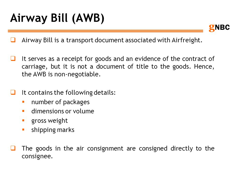 Airway Bill (AWB) Airway Bill is a transport document associated with Airfreight.