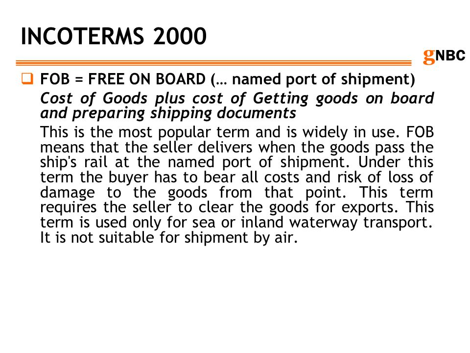 INCOTERMS 2000 FOB = FREE ON BOARD (… named port of shipment)