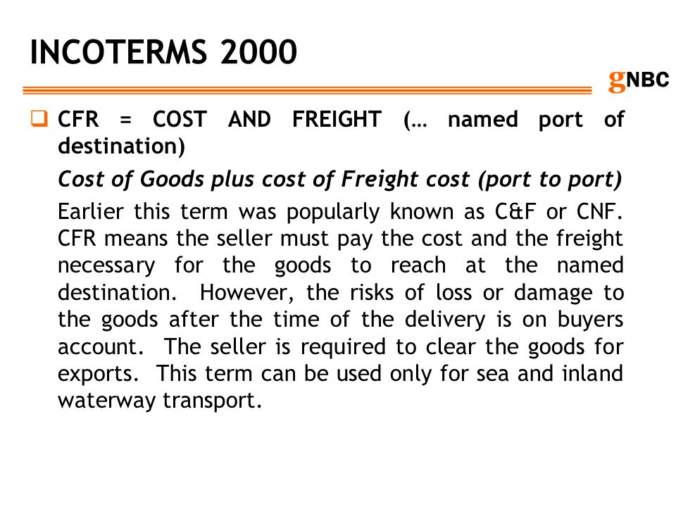 INCOTERMS 2000 CFR = COST AND FREIGHT (… named port of destination)