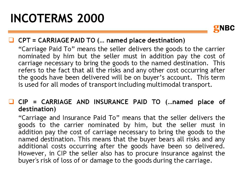 INCOTERMS 2000 CPT = CARRIAGE PAID TO (… named place destination)