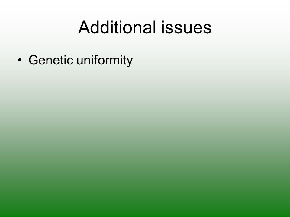 Additional issues Genetic uniformity