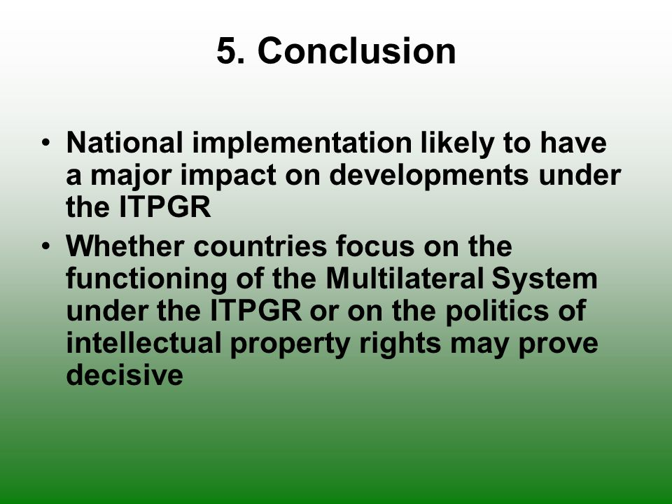 5. Conclusion National implementation likely to have a major impact on developments under the ITPGR.
