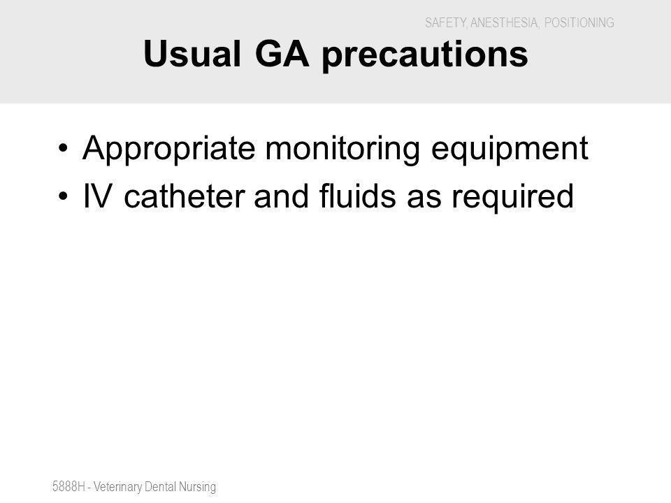 Usual GA precautions Appropriate monitoring equipment