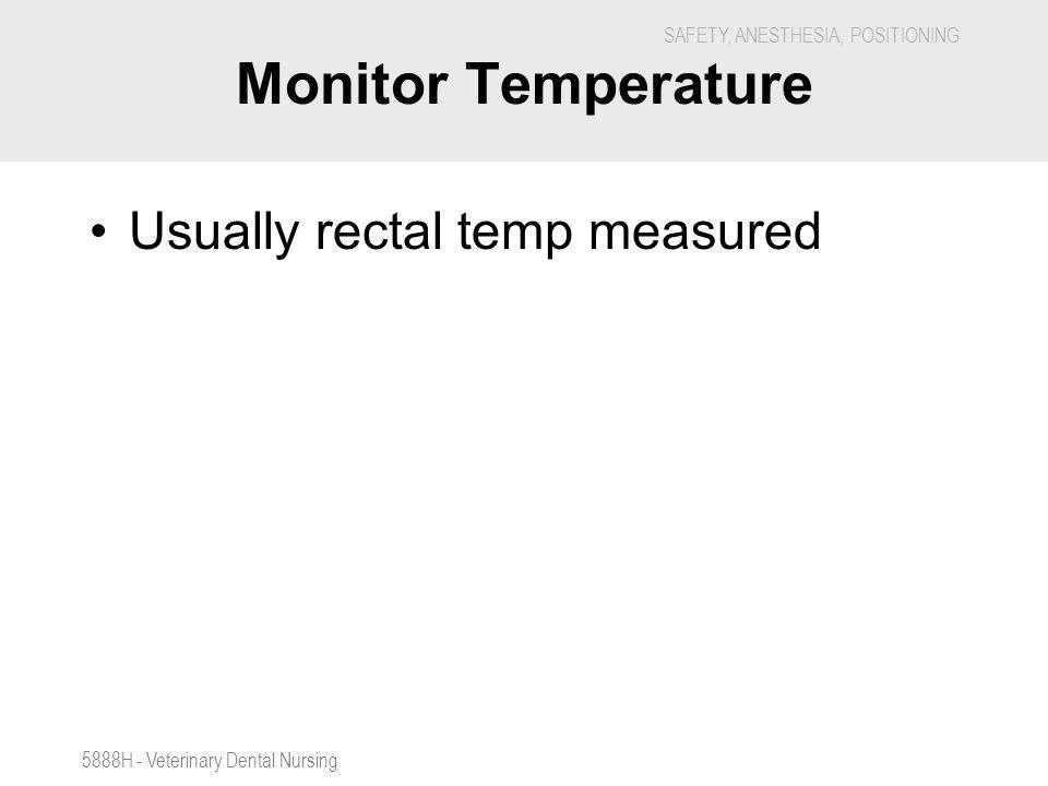 Monitor Temperature Usually rectal temp measured