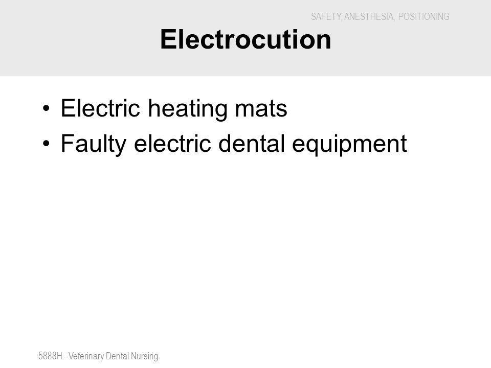 Electrocution Electric heating mats Faulty electric dental equipment