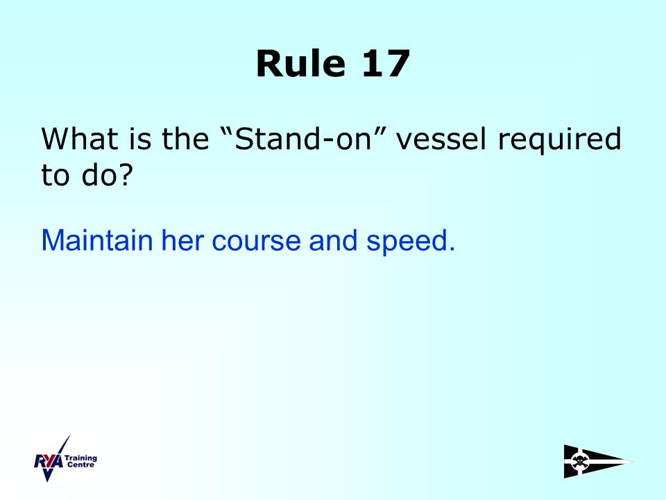 Rule 17 What is the Stand-on vessel required to do
