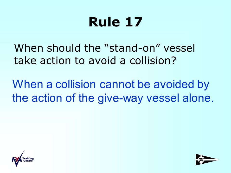 Rule 17 When should the stand-on vessel take action to avoid a collision