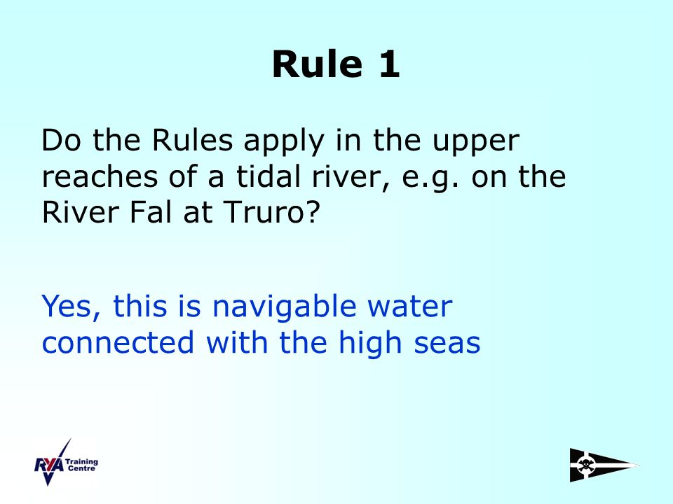 Rule 1 Do the Rules apply in the upper reaches of a tidal river, e.g. on the River Fal at Truro
