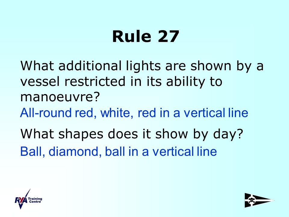 Rule 27 What additional lights are shown by a vessel restricted in its ability to manoeuvre What shapes does it show by day