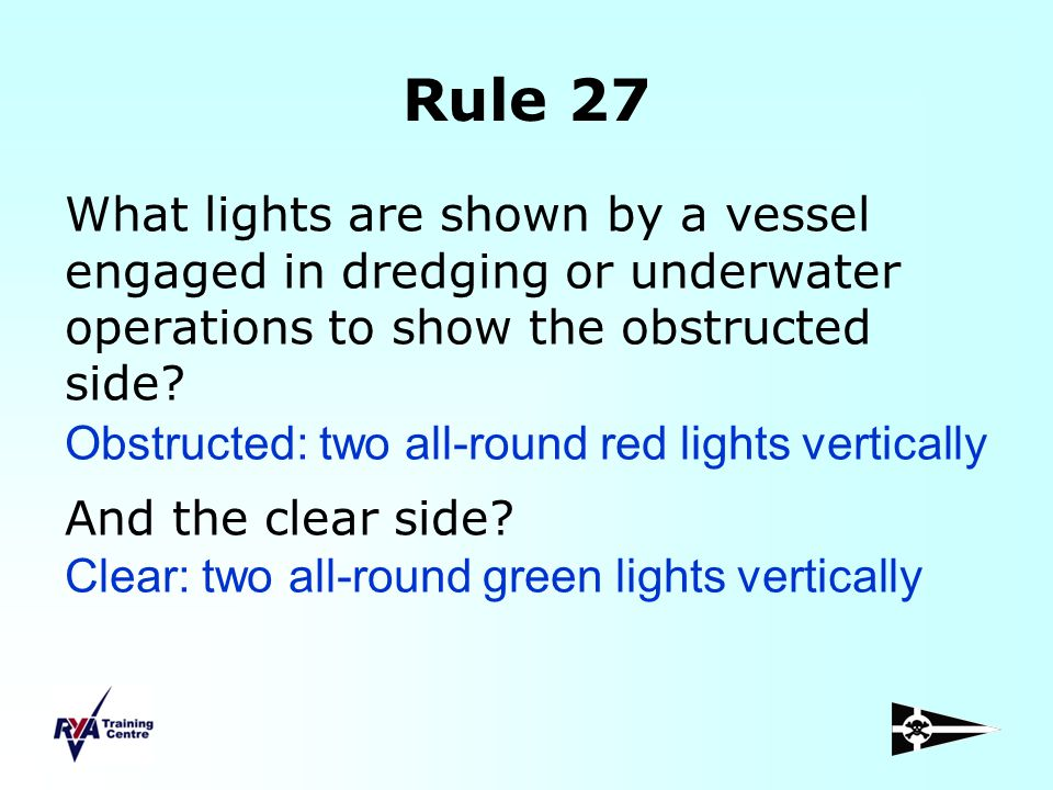 Rule 27 What lights are shown by a vessel engaged in dredging or underwater operations to show the obstructed side