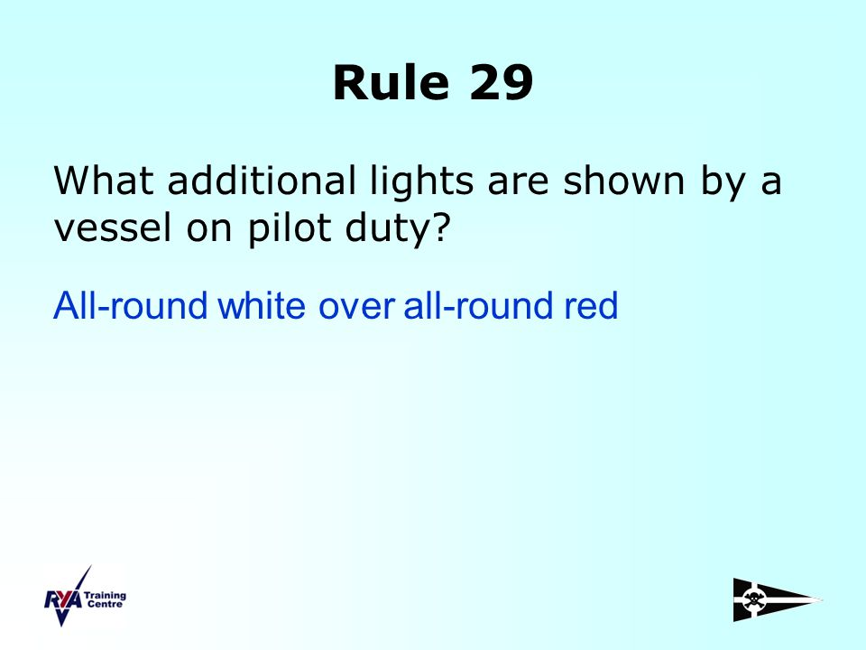 Rule 29 What additional lights are shown by a vessel on pilot duty
