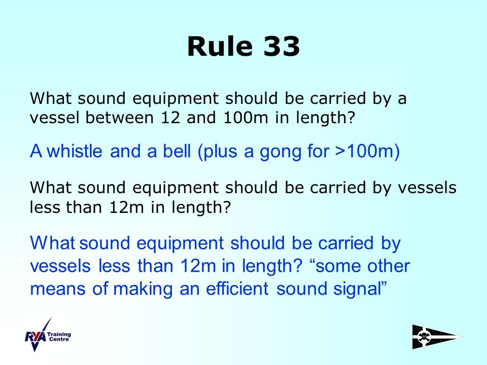 Rule 33 A whistle and a bell (plus a gong for >100m)