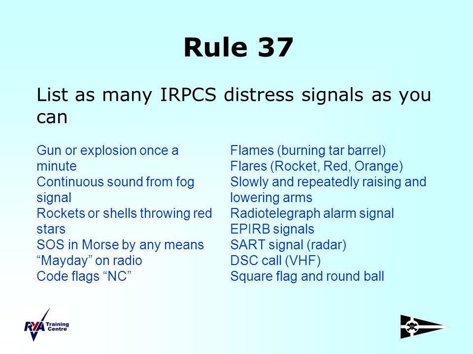 Rule 37 List as many IRPCS distress signals as you can