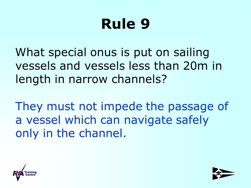 Rule 9 What special onus is put on sailing vessels and vessels less than 20m in length in narrow channels
