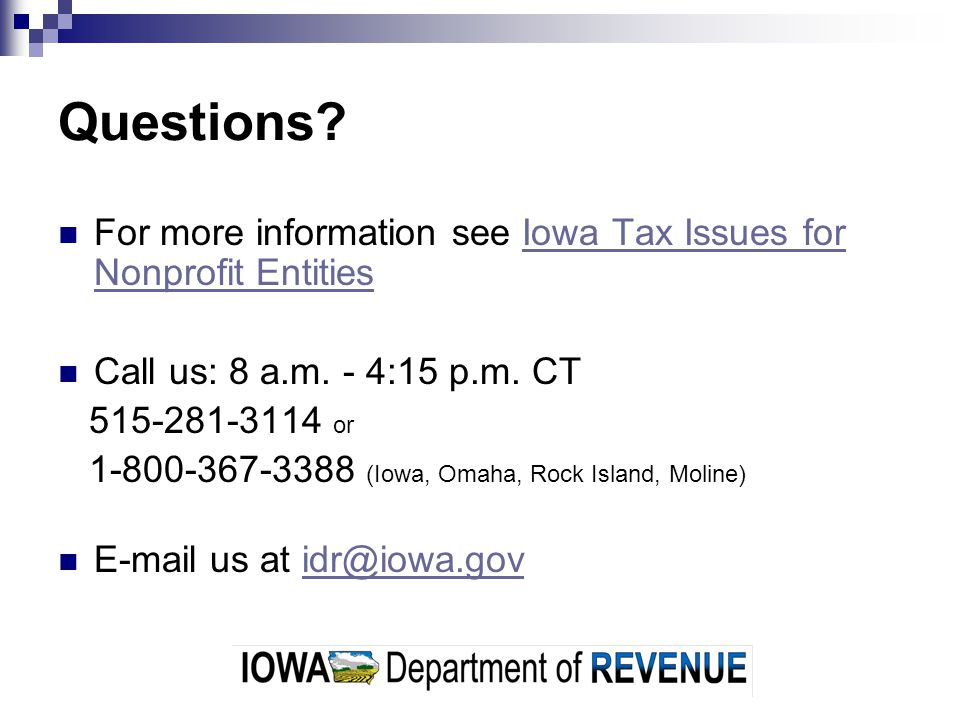 Questions For more information see Iowa Tax Issues for Nonprofit Entities. Call us: 8 a.m. - 4:15 p.m. CT.