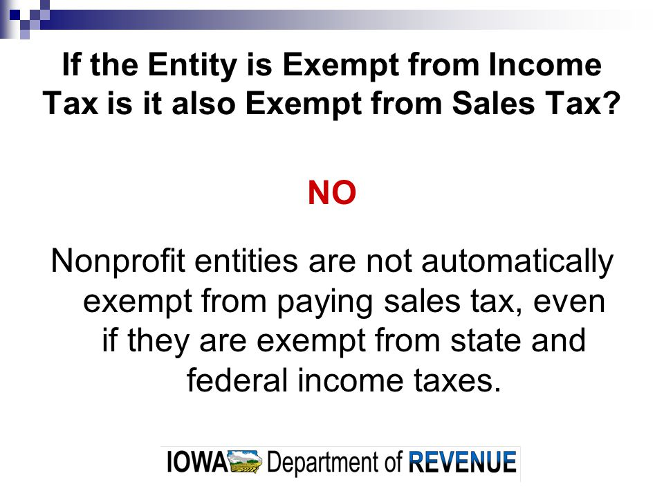 If the Entity is Exempt from Income Tax is it also Exempt from Sales Tax