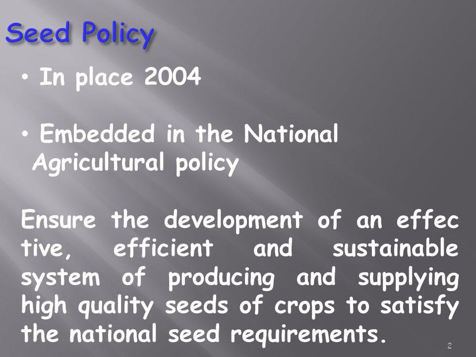 Seed Policy In place 2004 Embedded in the National Agricultural policy