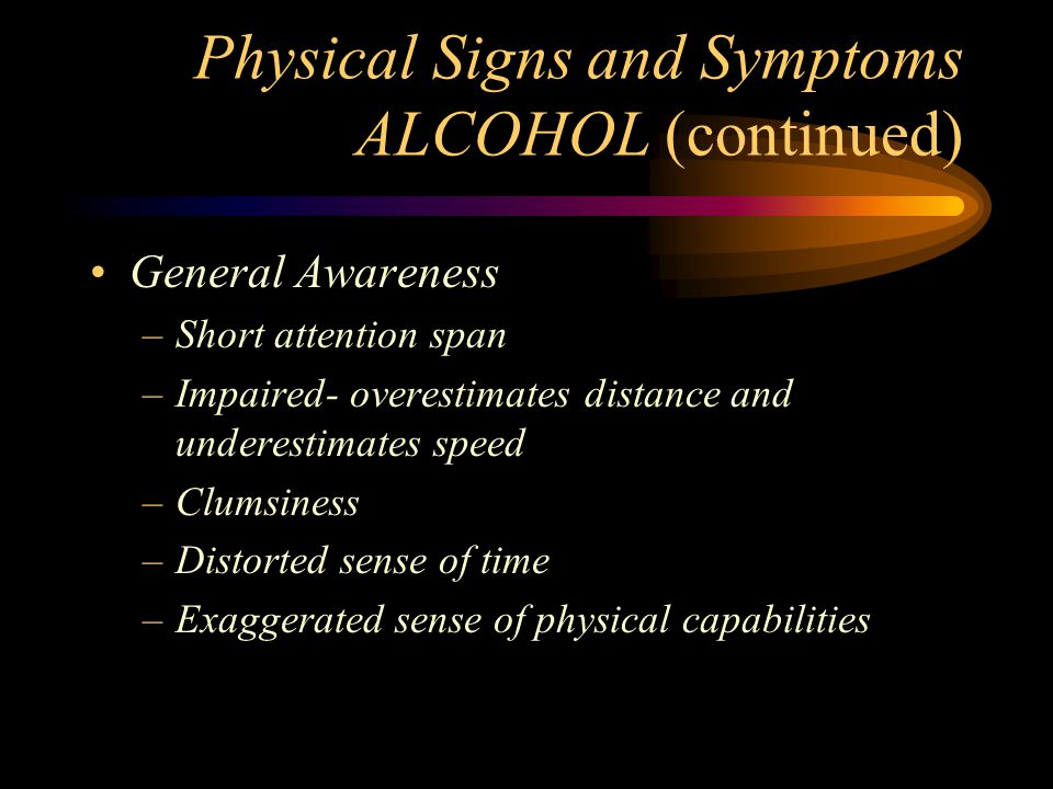 Physical Signs and Symptoms ALCOHOL (continued)