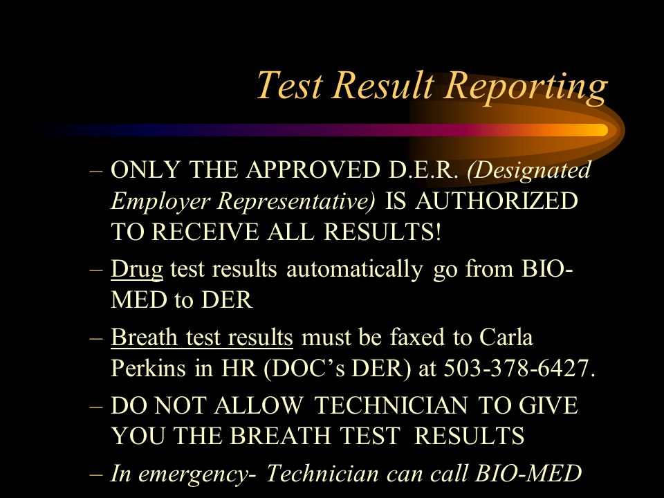 Test Result Reporting ONLY THE APPROVED D.E.R. (Designated Employer Representative) IS AUTHORIZED TO RECEIVE ALL RESULTS!