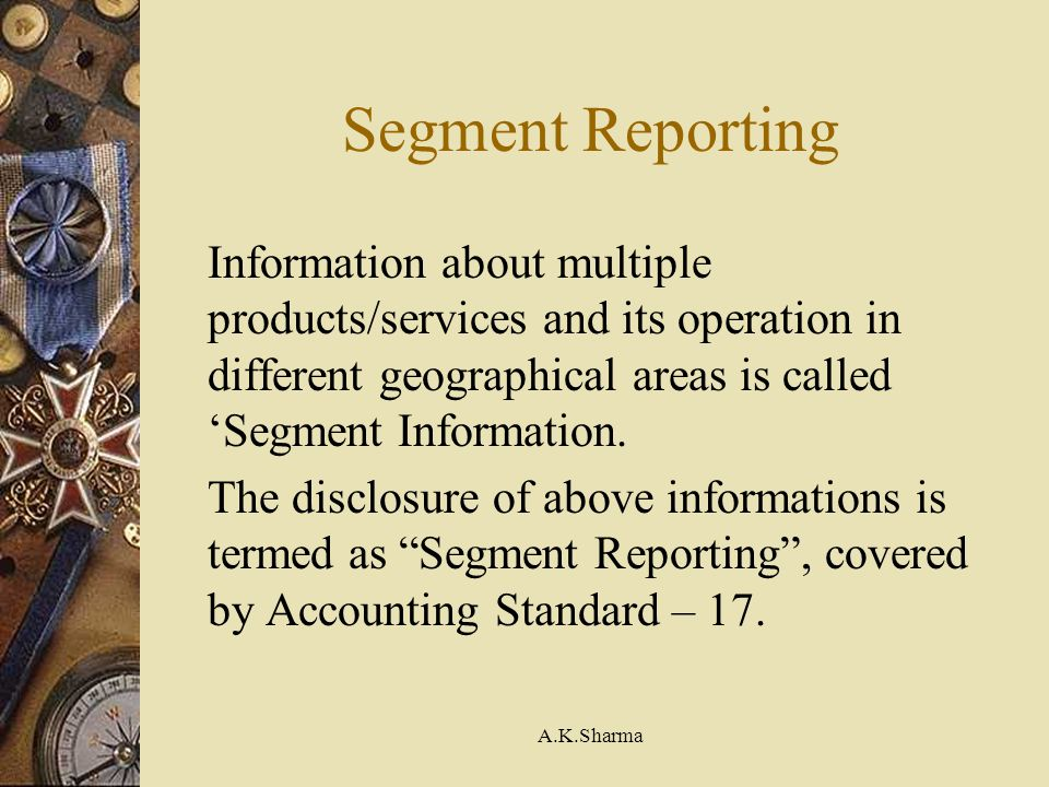 Segment Reporting Information about multiple products/services and its operation in different geographical areas is called 'Segment Information.