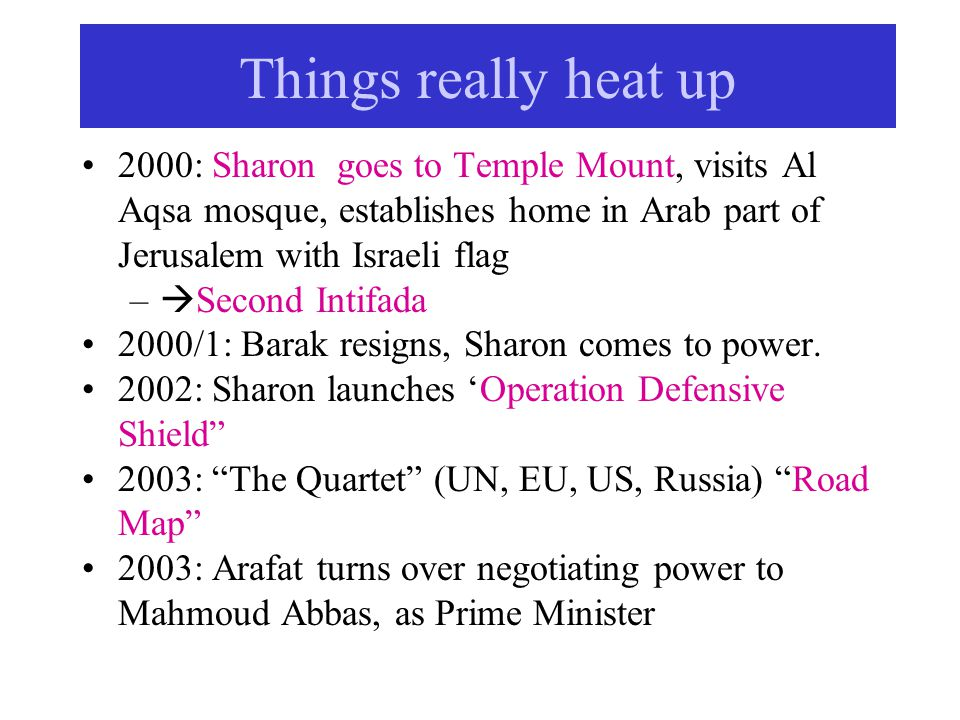 Things really heat up 2000: Sharon goes to Temple Mount, visits Al Aqsa mosque, establishes home in Arab part of Jerusalem with Israeli flag.