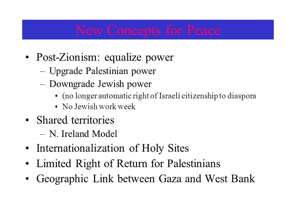 New Concepts for Peace Post-Zionism: equalize power Shared territories