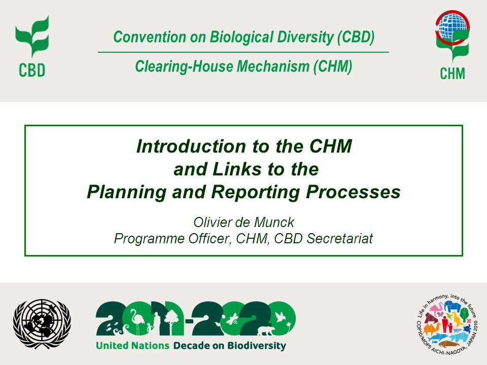Introduction to the CHM and Links to the Planning and Reporting Processes Olivier de Munck Programme Officer, CHM, CBD Secretariat