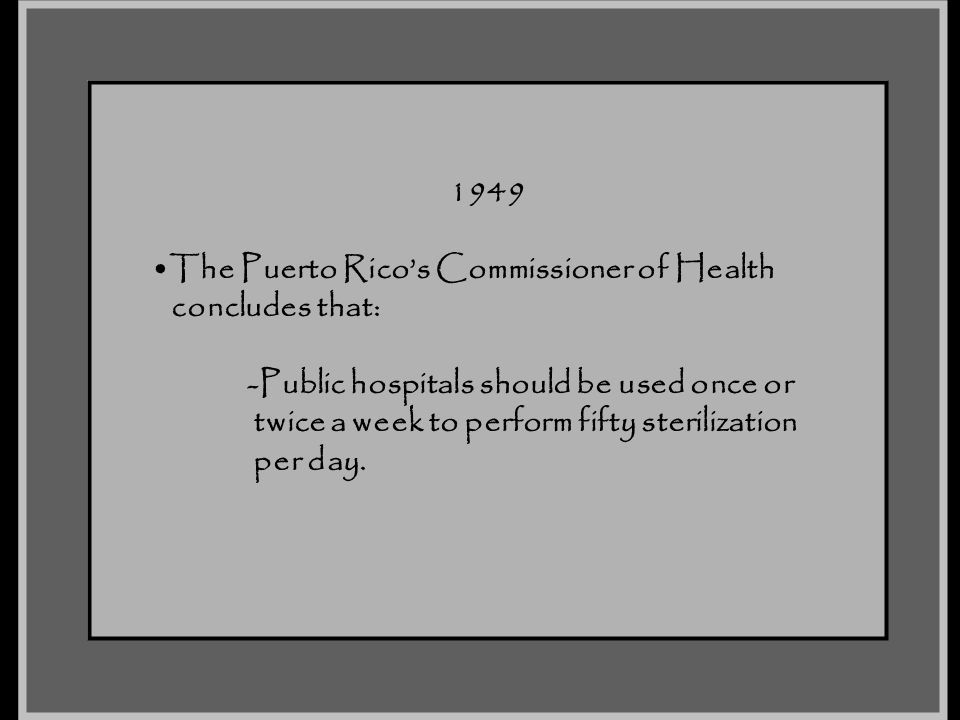1949 The Puerto Rico's Commissioner of Health. concludes that: -Public hospitals should be used once or.