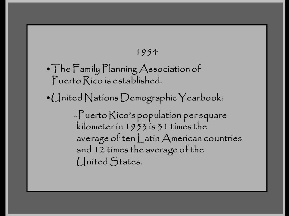 1954 The Family Planning Association of. Puerto Rico is established. United Nations Demographic Yearbook: