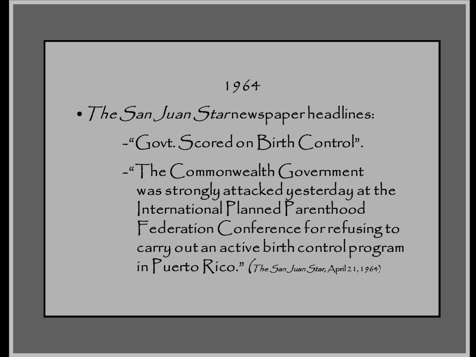 1964 The San Juan Star newspaper headlines: - Govt. Scored on Birth Control . - The Commonwealth Government.