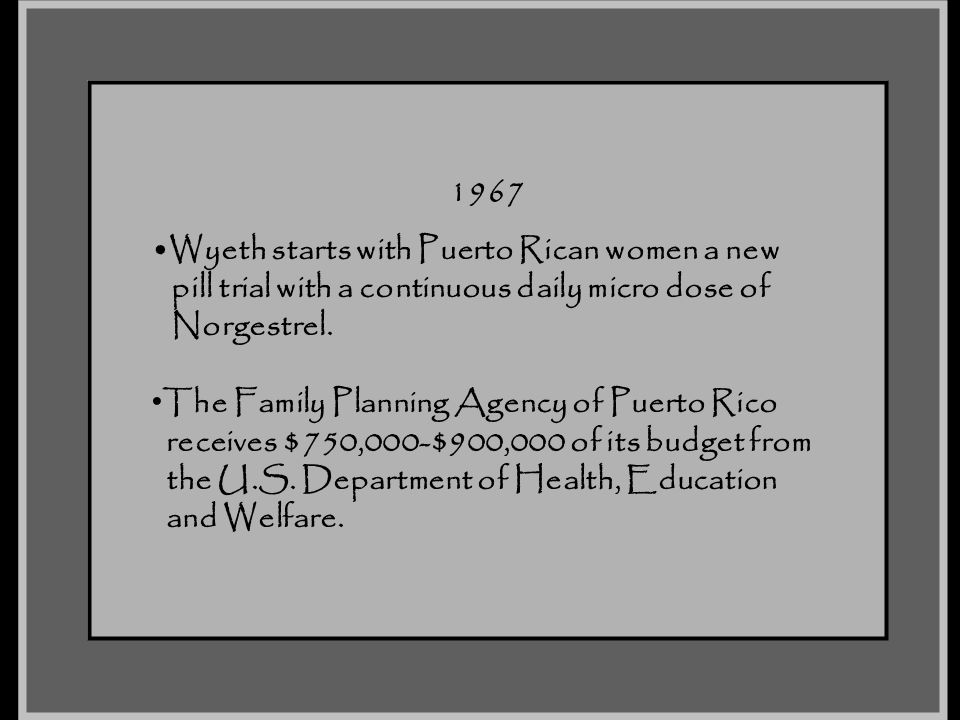 1967 Wyeth starts with Puerto Rican women a new. pill trial with a continuous daily micro dose of.