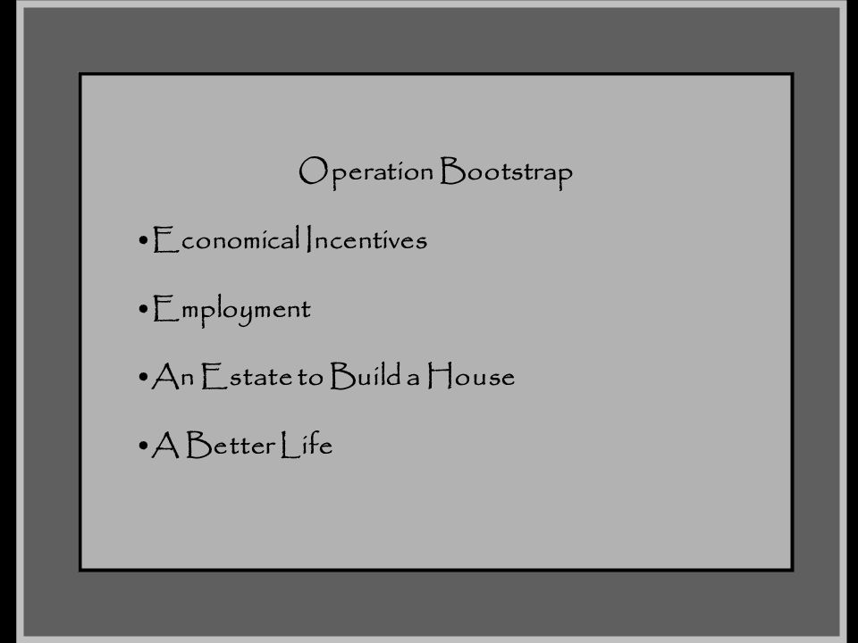 Operation Bootstrap Economical Incentives Employment An Estate to Build a House A Better Life