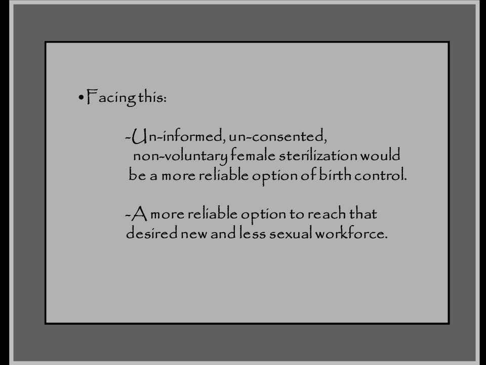 Facing this: -Un-informed, un-consented, non-voluntary female sterilization would.
