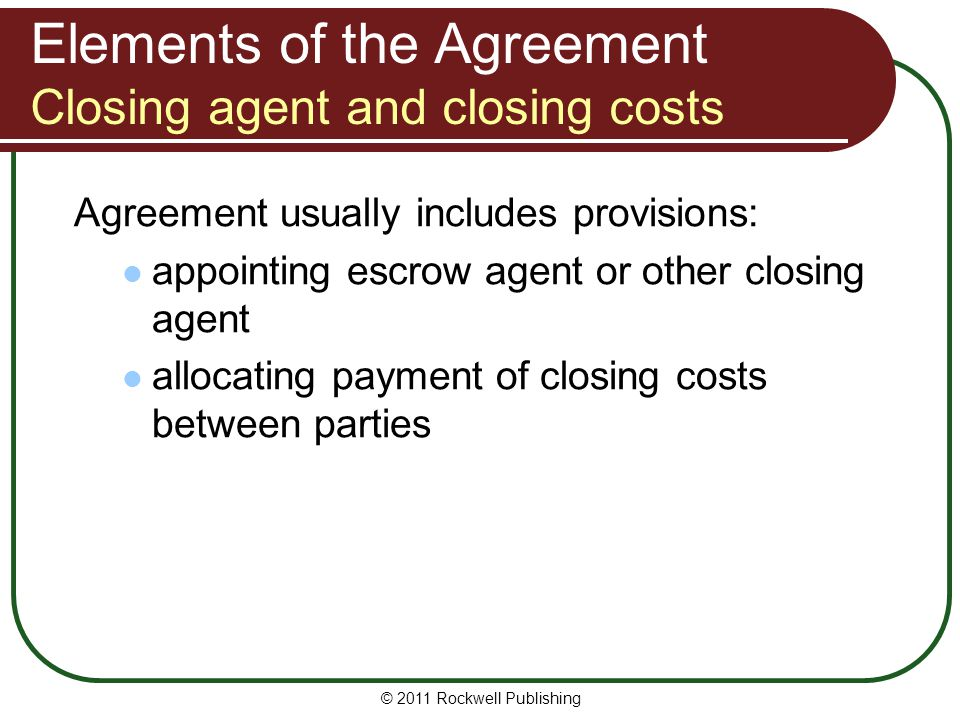 Elements of the Agreement Closing agent and closing costs