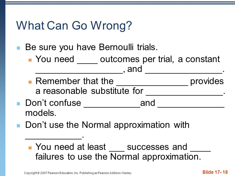 What Can Go Wrong Be sure you have Bernoulli trials.