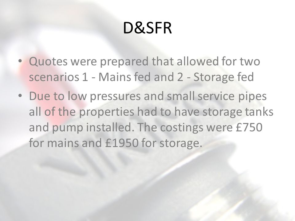 D&SFR Quotes were prepared that allowed for two scenarios 1 - Mains fed and 2 - Storage fed.