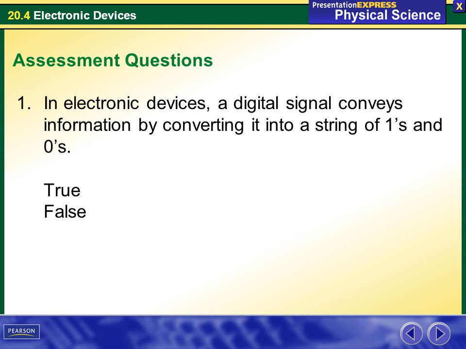 Assessment Questions In electronic devices, a digital signal conveys information by converting it into a string of 1's and 0's.