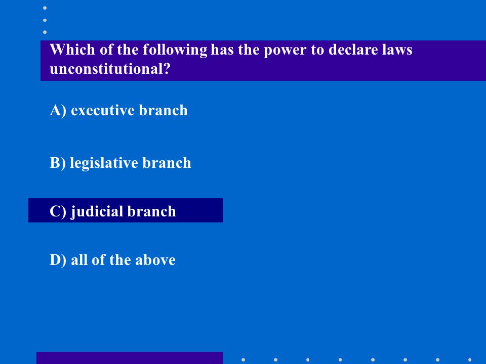 Which of the following has the power to declare laws unconstitutional