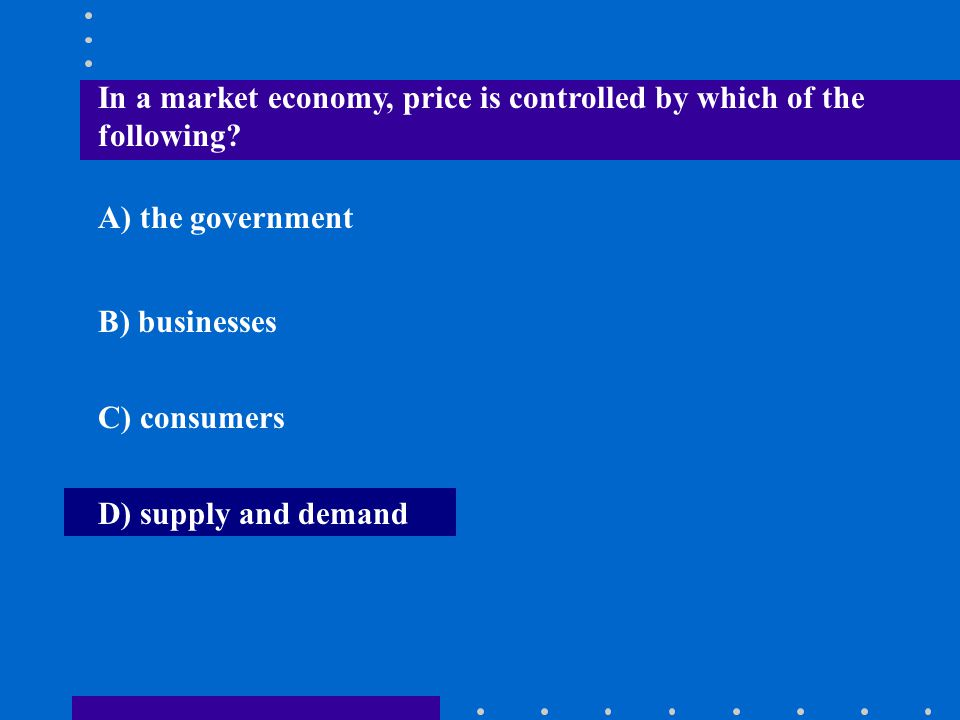 In a market economy, price is controlled by which of the following