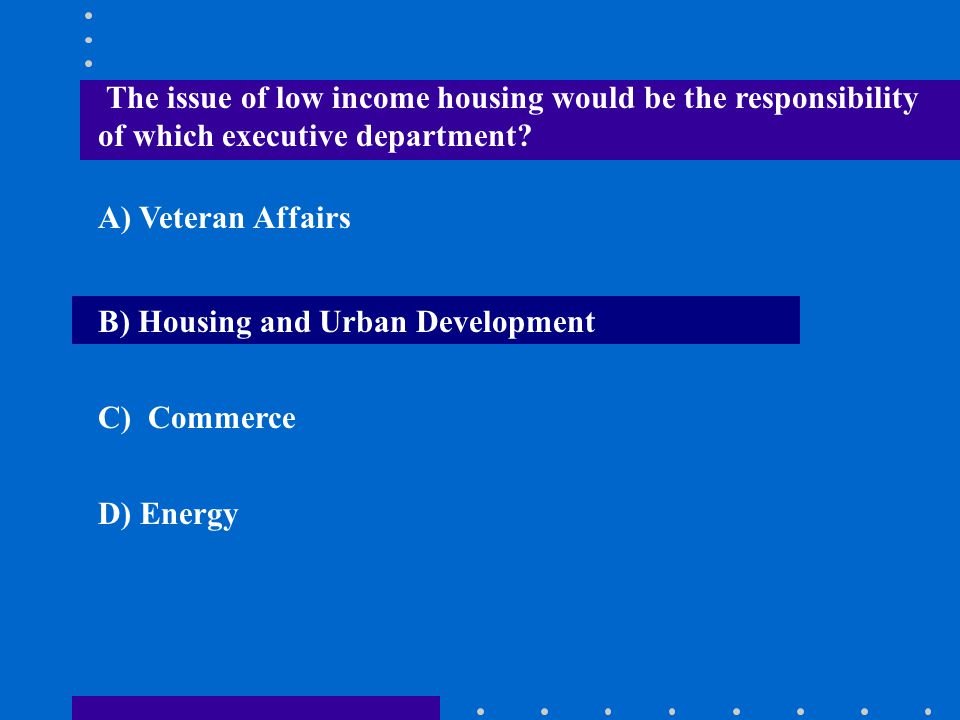 The issue of low income housing would be the responsibility of which executive department