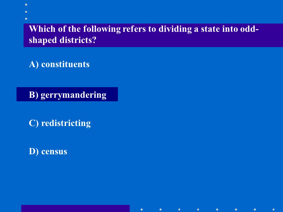 Which of the following refers to dividing a state into odd-shaped districts