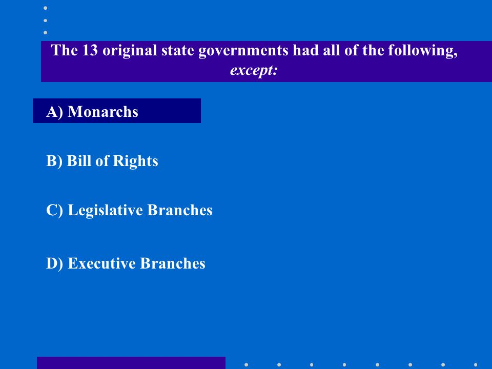 The 13 original state governments had all of the following, except: