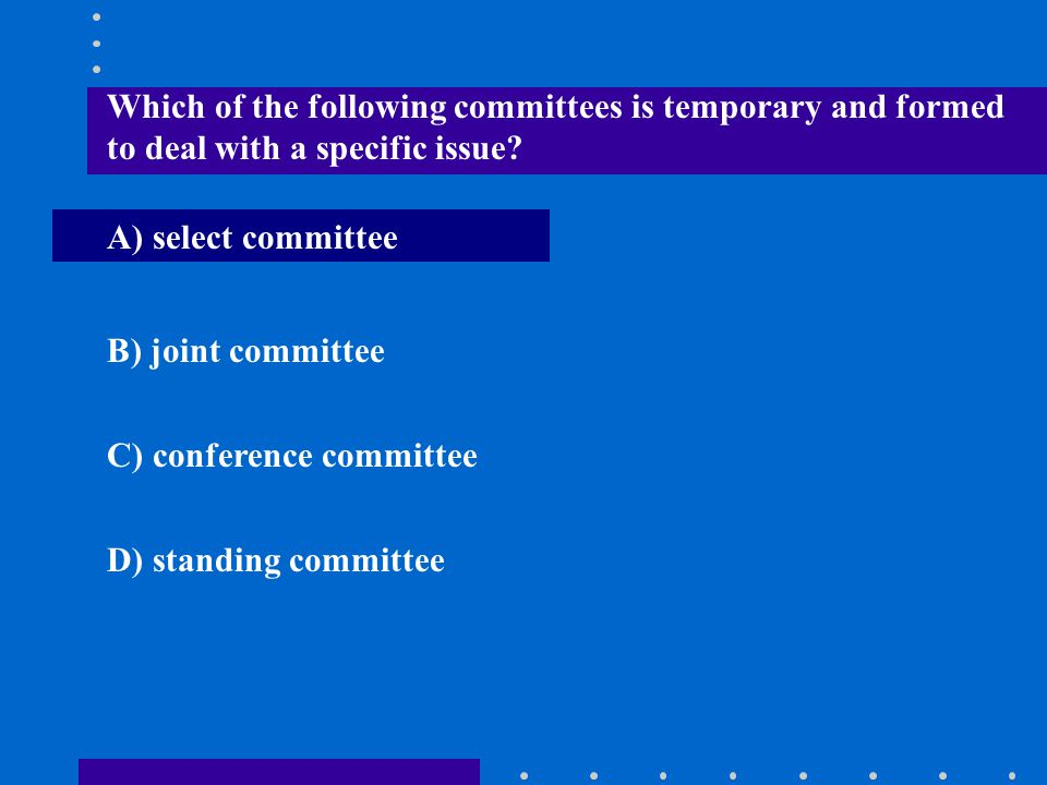 Which of the following committees is temporary and formed to deal with a specific issue