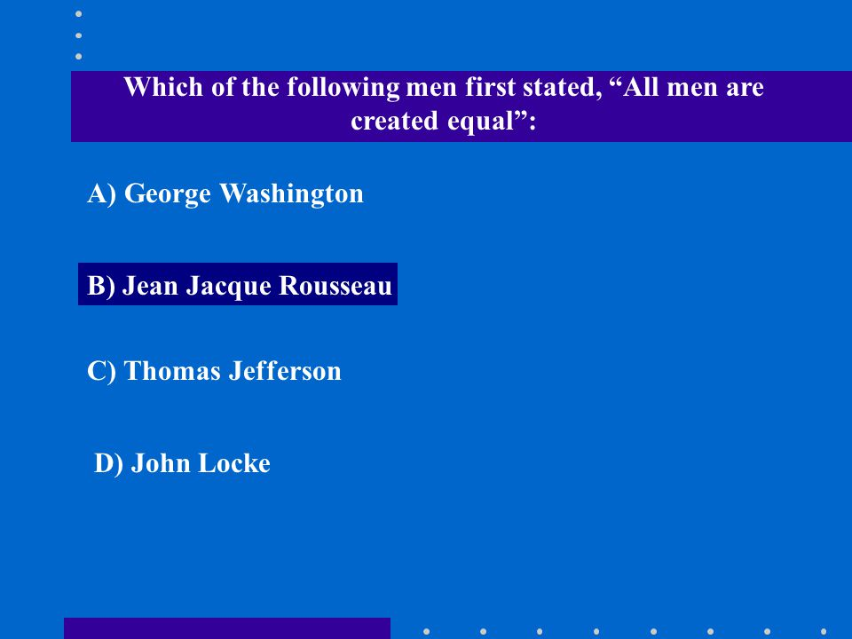 Which of the following men first stated, All men are created equal :