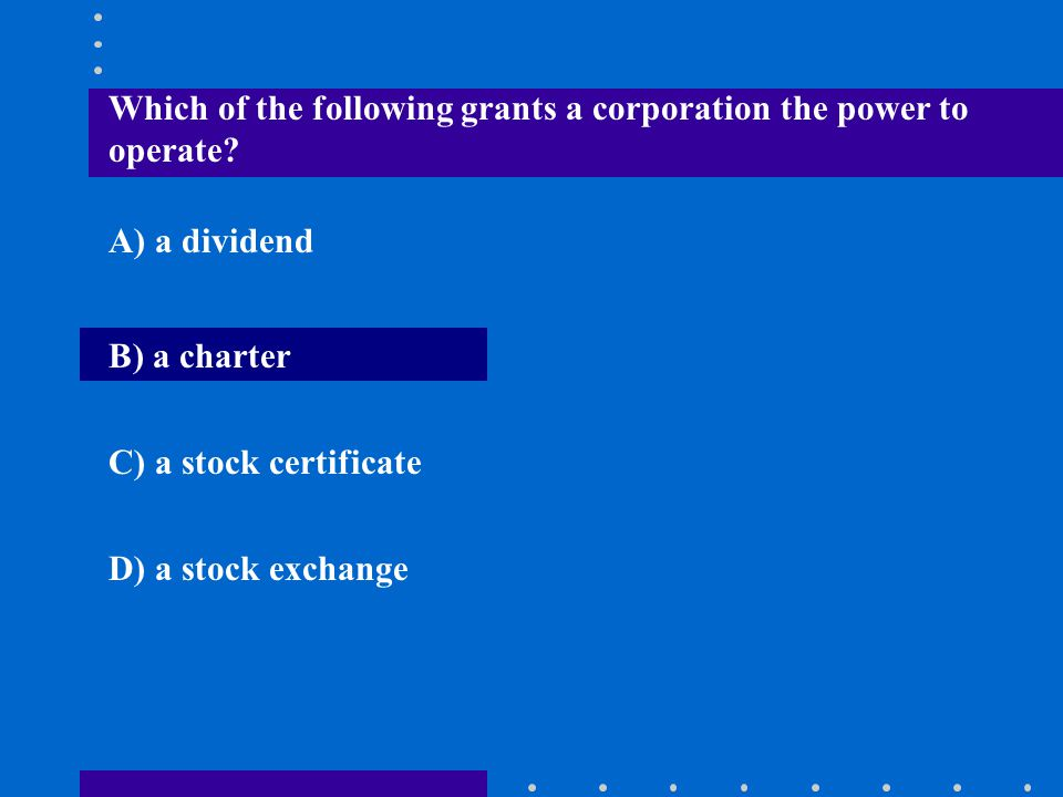 Which of the following grants a corporation the power to operate