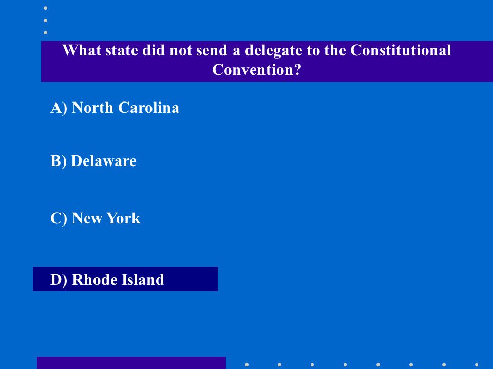 What state did not send a delegate to the Constitutional Convention